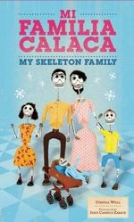 Mi Familia Calaca/My Skeleton Family : A Mexican Folk Art Family in English and Spanish - Cynthia Weill