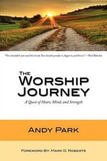 The Worship Journey : A Quest of Heart, Mind, and Strength - Andy Park