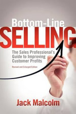 Bottom-Line Selling : The Sales Professional's Guide to Improving Customer Profits - Jack Malcolm