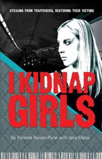 I Kidnap Girls : My Journey Through Prostitution - Pamela Ravan-Pyne