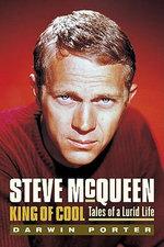 Steve McQueen, King of Cool : Tales of a Lurid Life - Darwin Porter