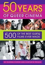 50 Years of Queer Cinema : 500 of the Best GLBTQ Films Ever Made - Darwin Porter