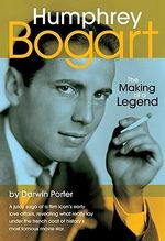 Humphrey Bogart : The Making of a Legend - Darwin Porter