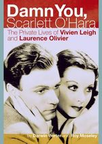 Damn You, Scarlett O'Hara :  The Private Lives of Vivien Leigh and Laurence Olivier - Darwin Porter