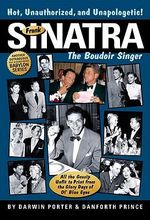 Frank Sinatra, the Boudoir Singer : All the Gossip Unfit to Print from the Glory Days of Ol' Blue Eyes - Darwin Porter