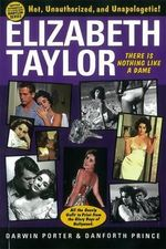 Elizabeth Taylor : There Is Nothing Like a Dame - Darwin Porter