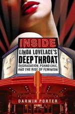 Inside Linda Lovelace's Deep Throat : Degradation, Porno Chic, and the Rise of Feminism - Darwin Porter