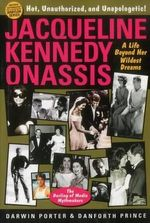 Jacqueline Kennedy Onassis : A Life Beyond Her Wildest Dreams - Darwin Porter