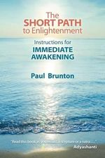 Short Path to Enlightenment : Instructions for Immediate Awakening - Paul Brunton