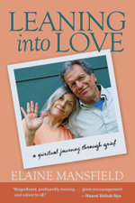 Leaning into Love : A Spiritual Journey through Grief - Elaine Mansfield