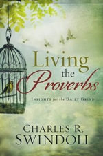 Living the Proverbs : Insight for the Daily Grind - Dr Charles R Swindoll