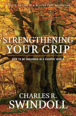 Strengthening Your Grip : How to Be Grounded in a Chaotic World - Dr Charles R Swindoll, Dr