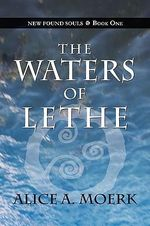 New Found Souls Book One : The Waters of Lethe - Alice A. Moerk