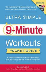 Ultra Simple 9-Minute Workouts Pocket Guide : Lose 15 Lbs. Get Fit. Look Younger... in 21 Days! - Alex A Lluch