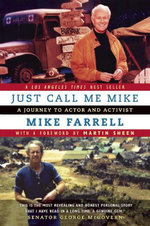Just Call Me Mike : A Journey to Actor and Activist - Mike Farrell