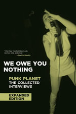 We Owe You Nothing : Expanded Edition: Punk Planet: The Collected Interviews - Daniel Sinker