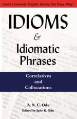 Idioms and Idiomatic Phrases, Correlatives and Collocations - Jude K Odu