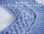 Knitting on the Edge : Ribs, Ruffles, Lace, Fringes, Flora, Points & Picots: The Essential Collection of 350 Decorative Borders - Nicky Epstein