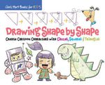 Drawing Shape by Shape : Create Cartoon Characters with Circles, Squares & Triangles - Chris Hart