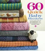 60 Quick Baby Blankets : Cute & Cuddly Knits in 220 Superwash[registered] and 128 Superwash from Cascade Yarns