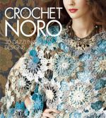 Crochet Noro : 30 Dazzling Designs - Sixth&Spring Books
