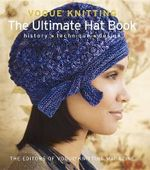 Vogue Knitting: The Ultimate Hat Book : History, Technique, Design