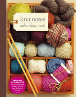 Knit Notes : Explore  Design  Create - Nadine Curtis