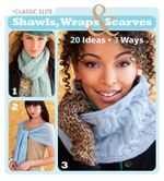 Classic Elite Shawls, Wraps & Scarves : 20 Ideas * 3 Ways - Classic Elite Yarns