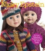 Nicky Epstein Knits for Dolls : 25 Fun, Fabulous Fashions for 18-inch Dolls - Nicky Epstein