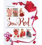 Sew Red : Sewing & Quilting for Women's Heart Health - Laura Zander