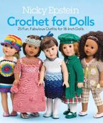Nicky Epstein Crochet for Dolls : 25 Fun, Fabulous Outfits for 18-Inch Dolls - Nicky Epstein