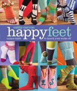 Happy Feet : Unique Knits to Knock Your Socks off - Cathy Carron