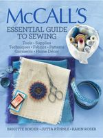 Mccall's Essential Guide to Sewing : Tools * Supplies * Techniques * Fabrics * Patterns * Garments * Home Decor - Brigitte Binder