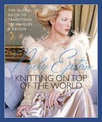 Nicky Epstein's Knitting on Top of the World : The Global Guide to Traditions, Techniques & Design - Nicky Epstein