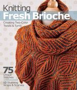Knitting Fresh Brioche : Creating Two-Color Twists & Turns - Nancy Marchant