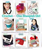Crochet with One Sheepish Girl : Easy Lessons and Sweet Designs for Wearing, Living & Giving - Meredith Crawford