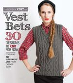Vest Bets : *30 Designs to Knit for Now* *Featuring 220 Superwash Aran from Cascade Yarns*