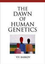 The Dawn of Human Genetics - V V Babkov