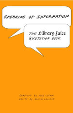 Speaking of Information : The Library Juice Quotation Book