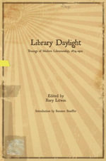Library Daylight : Traces of Modern Librarianship, 1874 to 1922