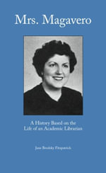 Mrs. Magavero : A History Based on the Career of an Academic Librarian - Jane Brodsky Fitzpatrick
