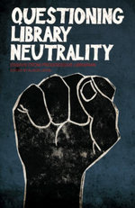 Questioning Library Neutrality : Essays from Progressive Librarian