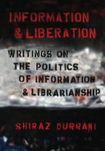Information and Liberation : Writings on the Politics of Information and Librarianship - Shiraz Durrani