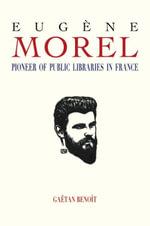 Eugene Morel : Pioneer of Public Libraries in France - Gaetan Benoit