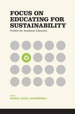 Focus on Educating for Sustainability : Toolkit for Academic Libraries