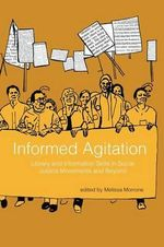 Informed Agitation : Library and Information Skills in Social Justice Movements and Beyond