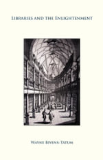 Libraries and the Enlightenment - Wayne Bivens-Tatum