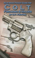 Blue Book Pocket Guide for Colt Firearms & Values : Volume V - S P Fjestad