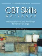 CBT Skills Workbook : Practical Exercises and Worksheets to Promote Change - Ed.D., LMHC, NCC, Barry Gregory M.Ed.
