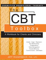 The CBT Toolbox : A Workbook for Clients and Clinicians - LPC, Jeff Riggenbach PhD